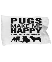 Pugs Make Me Happy Pillow Case - $9.75