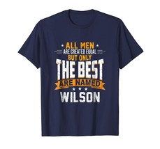 Amazing Shirt -  All Men Are Created Equal But The Best Are Named Wilson... - $19.95+