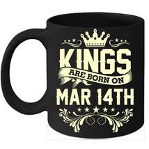 Kings Are Born On March 14th Birthday 11oz Coffee Mug Gift - $15.95