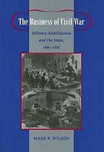 The Business of Civil War: Military Mobilization and the State, 1861–186... - $44.55