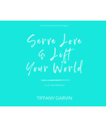 Serve Love & Lift Your World - A LIVE Performance - $25.00