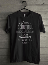 I Am Beautiful Because I Am Aware Of My Flaws Men's T-Shirt - Custom (2353) - $19.12+