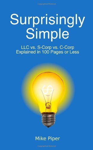 Surprisingly Simple: LLC vs. S-Corp vs. C-Corp Explained in 100 Pages or Less Pi