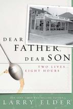 Dear Father, Dear Son: Two Lives... Eight Hours Elder, Larry - $98.01