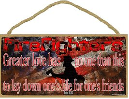 Firefighters Greater Love, Lay Down One's Life for One's Friends Wood Sign - $12.86