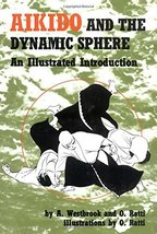 Aikido and the Dynamic Sphere: An Illustrated Introduction [Jan 01, 1970... - $50.50