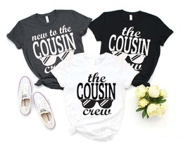 Cousin Crew Shirt The Cousin Crew New To The Cousin Crew Cousin Squad Sh... - $18.99
