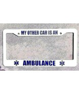 MY OTHER CAR IS AN AMBULANCE - EMS Paramedic EMT License Plate Frame - $3.71