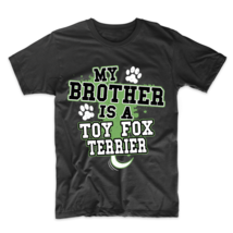 My Brother Is A Toy Fox Terrier Funny Dog Owner T-Shirt - $23.99+
