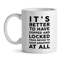 It's Better To Have Popped And Locked Than.Dropped At All White Coffee Mug 15OZ - $20.53