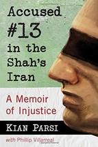 Accused #13 in the Shah's Iran: A Memoir of Injustice [Paperback] Kian Parsi and