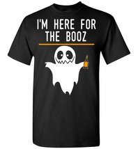 Halloween I'm Here For The Booz T shirt - $26.55 CAD+