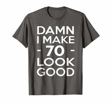 Funny Shirt - 70 Years Old Look Good-70th Birthday Gift Ideas for her/him Men - $19.95+