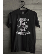 VEGANS EAT PUSSY NOT ANIMALS - Custom Men's T-Shirt (3623) - $19.13+