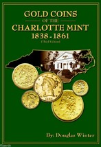 Gold Coins of the Charlotte Mint: 1838-1861, 3rd Edition, Book - $20.99