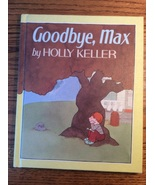 Goodbye Max Holly Keller childrens book blames his Parents for Death of ... - $3.97