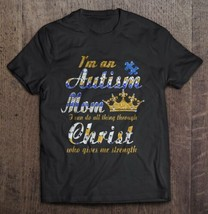 I'm An Autism Mom I Can Do All Thing Through Christ Who Gives Me Strength Shirt - $15.82+