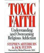 Toxic Faith: Understanding and Overcoming Religious Addiction Arterburn,... - $3.79