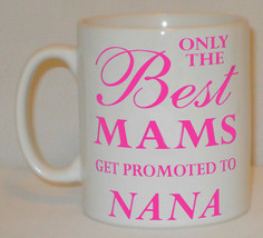Only The Best Mams Get Promoted To Nana Mug Can Personalise Great Mother... - $9.52