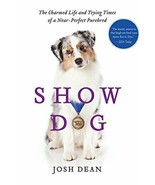 Show Dog: The Charmed Life and Trying Times of a Near-Perfect Purebred :... - $27.95