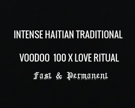 INTENSE LOVE SPELL X 100 CAST Haitian Traditional Powerful Voodoo & FREE... - $22.50
