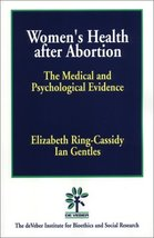Women's Health After Abortion: The Medical and Psychological Evidence Ri... - $44.14