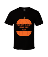 Forget Candy Give Me Beer Adult Party Halloween T-shirt - $17.99+