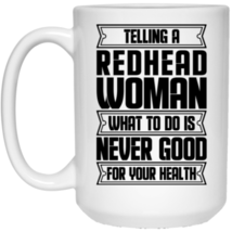 Telling A Redhead Woman What To Do Is Never Good For Your  Coffee Mug 11... - $14.02+