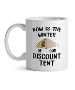 Now Is The Winter Of Our Dsicount Tent Office Tea White Coffee Mug 11OZ - $17.59