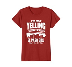 Funny Shirts - I'M NOT YELLING I'M An El Paso GIRL T-shirt Wowen - $19.95+