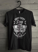 Enjoy Every Day - Custom Men's T-Shirt (2647) - $19.13+
