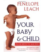 Your Baby and Child: From Birth to Age Five (Revised Edition) Leach, Pen... - $13.80