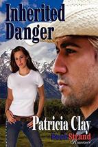 Inherited Danger (Bookstrand Publishing Romance) Clay, Patricia - $7.81