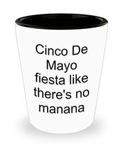 Cinco De Mayo Fiesta Like There's No Manana Shot Glass - $10.95