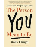 The Person You Mean to Be: How Good People Fight Bias [Hardcover] Chugh,... - $12.41