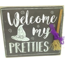 Welcome My Pretties WITCH BROOM PLAQUE Table Desk Sign Halloween Decor - $4.80
