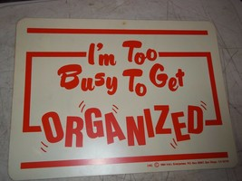 I'M TOO BUSY TO GET ORGANIZED 1984 ADULT GAG SIGN OFFICE DISPLAY - $16.92
