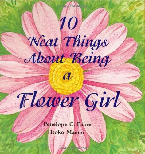 10 Neat Things about Being a Flower Girl [Hardcover] [Jan 01, 2002] Paine, Penel