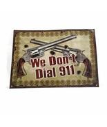 We Don't Dial 911 Metal Tin Sign Wall Decor - $24.27
