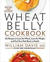 Wheat Belly Cookbook: 150 Recipes to Help You Lose the Wheat, Lose the W... - $6.93