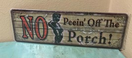 """No Peein' Off The Porch!"" Funny Metal Tin Sign 10.5"" x 3.5"" - $11.64"