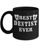 Dentist Mug, Dentist Coffee Mug, Best Dentist Ever Mug, Funny Gift Tea C... - $14.95
