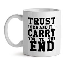 Trust In Me And I'Ll Carry You To The End Friends Support Love - Mad Ove... - $15.63