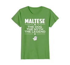 Maltese Owner T-shirt  The Dog The Myth The Legend - $19.99+