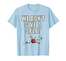 Funny Tee -  We Don't Give A Split Matching Bowling Team Shirts Funny Men - $19.95+