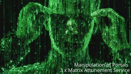Manipulation of Portals / 3 x Matrix Service-Enforce & control cosmic powers  - $145.00
