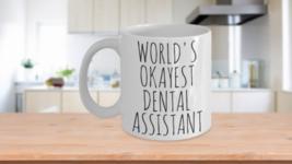 Worlds Okayest Dental Assistant Mug Funny Gift Dentist Aide Helper Birth... - $14.65+