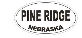 Pine Ridge Nebraska Bumper Sticker or Helmet Sticker D5388 Oval - $1.39+