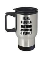 Tequila Tasting Travel Mug Lover I Like Funny Gift Idea for Hobby Addict... - $19.97