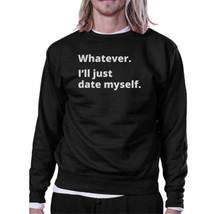 Date Myself Black Sweatshirt Pullover Fleece Witty Quote Design - $20.99+